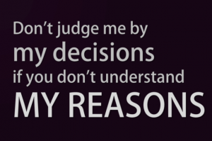 Judge me if you understand my reasons