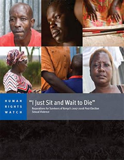 I Just Sit and Wait to Die, a 104-page report released on February 15, 2015 in which Human Rights Watch accuses the the Kenyan government has failed to provide basic assistance and redress for the rape survivors