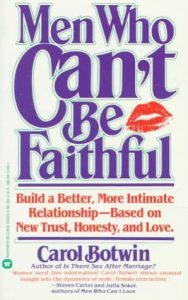 Men Who Can't Be Faithful: The Ultimate Guide to Men's Infidelity by Carol Botwin